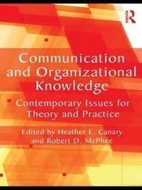 Routledge Communication Series: Communication and Organizational Knowledge