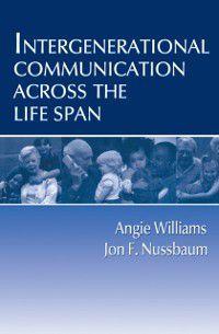 Routledge Communication Series: Intergenerational Communication Across the Life Span, Angie Williams, Jon F. Nussbaum