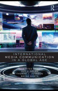 Routledge Communication Series: International Media Communication in a Global Age