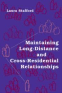 Routledge Communication Series: Maintaining Long-Distance and Cross-Residential Relationships, Laura Stafford