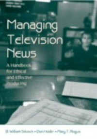 Routledge Communication Series: Managing Television News, B. William Silcock, Don Heider, Mary T. Rogus