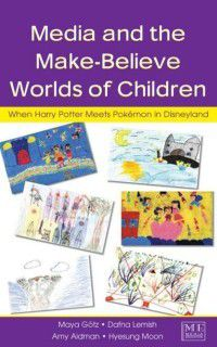 Routledge Communication Series: Media and the Make-Believe Worlds of Children, Dafna Lemish, Amy Aidman, Hyesung Moon, Maya Gotz