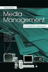 Routledge Communication Series: Media Management, George Sylvie, Stephen Lacy, Broadrick Ardyth Sohn, C. Ann Hollifield, LeBlanc Jan Wicks