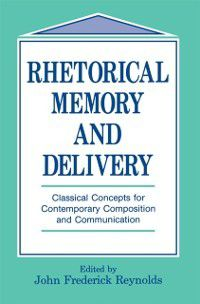 Routledge Communication Series: Rhetorical Memory and Delivery