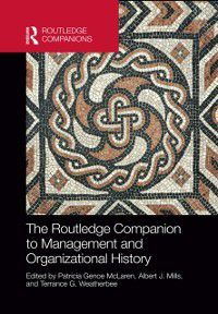Routledge Companions in Business, Management and Accounting: Routledge Companion to Management and Organizational History