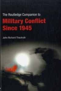 Routledge Companions: Routledge Companion to Military Conflict since 1945, John Richard Thackrah