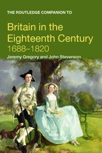 Routledge Companions to History: Routledge Companion to Britain in the Eighteenth Century, John Stevenson, Jeremy Gregory