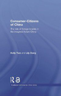 Routledge Contemporary China Series: Consumer-Citizens of China, Kelly Tian, Lily Dong