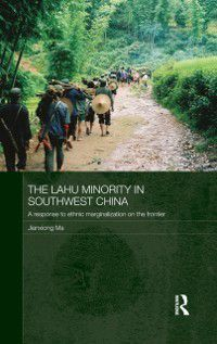 Routledge Contemporary China Series: Lahu Minority in Southwest China, Jianxiong Ma