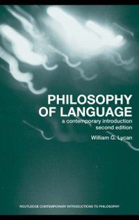Routledge Contemporary Introductions to Philosophy: Philosophy of Language, William G. Lycan, William G Lycan