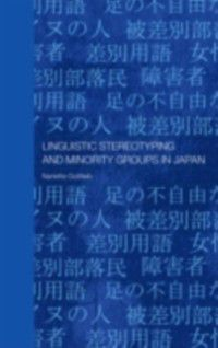 Routledge Contemporary Japan Series: Linguistic Stereotyping and Minority Groups in Japan, Nanette Gottlieb