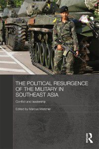 Routledge Contemporary Southeast Asia Series: Political Resurgence of the Military in Southeast Asia