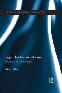 Routledge Contemporary Southeast Asia Series: Legal Pluralism in Indonesia, Ratno Lukito