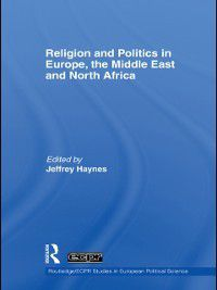 Routledge/ECPR Studies in European Political Science: Religion and Politics in Europe, the Middle East and North Africa