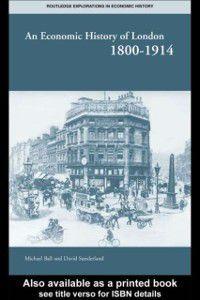 Routledge Explorations in Economic History: Economic History of London 1800-1914, Professor Michael Ball, David T Sunderland