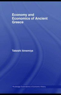 Routledge Explorations in Economic History: Economy and Economics of Ancient Greece, Takeshi Amemiya