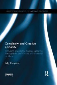 Routledge Explorations in Environmental Studies: Complexity and Creative Capacity, Kelly Chapman