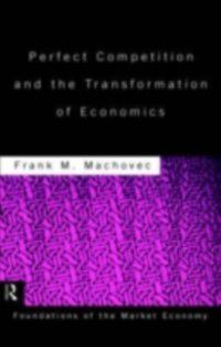 Routledge Foundations of the Market Economy: Perfect Competition and the Transformation of Economics, Frank Machovec