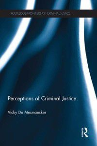 Routledge Frontiers of Criminal Justice: Perceptions of Criminal Justice, Vicky De Mesmaecker