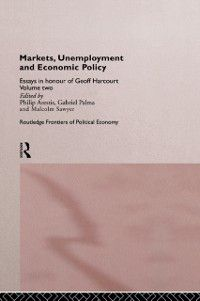 Routledge Frontiers of Political Economy: Markets, Unemployment and Economic Policy