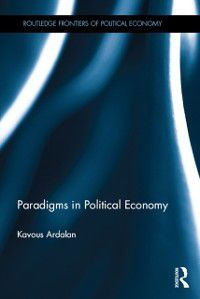 Routledge Frontiers of Political Economy: Paradigms in Political Economy, Kavous Ardalan