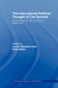 Routledge Innovations in Political Theory: International Political Thought of Carl Schmitt