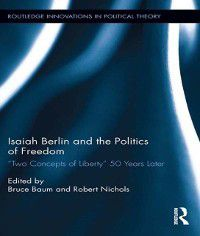 Routledge Innovations in Political Theory: Isaiah Berlin and the Politics of Freedom
