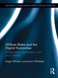 Routledge Interdisciplinary Perspectives on Literature: William Blake and the Digital Humanities, Jason Whittaker, Roger Whitson
