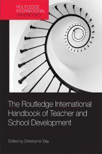 Routledge International Handbooks of Education: Routledge International Handbook of Teacher and School Development