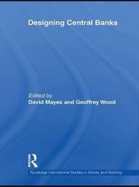Routledge International Studies in Money and Banking: Designing Central Banks
