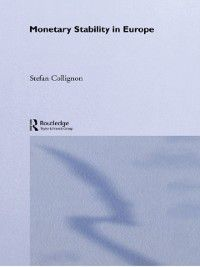 Routledge International Studies in Money and Banking: Monetary Stability in Europe, Stefan Collignon