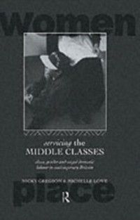 Routledge International Studies of Women and Place: Servicing the Middle Classes, Michelle Lowe, Nicky Gregson