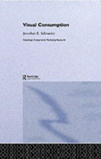 Routledge Interpretive Marketing Research: Visual Consumption, Jonathan E. Schroeder