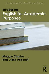 Routledge Introductions to English for Specific Purposes: Introducing English for Academic Purposes, Maggie Charles, Diane Pecorari