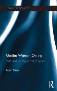 Routledge Islamic Studies Series: Muslim Women Online, Anna Piela