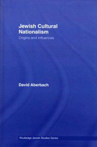 Routledge Jewish Studies Series: Jewish Cultural Nationalism, David Aberbach