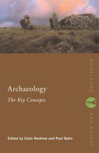Routledge Key Guides: Archaeology: The Key Concepts