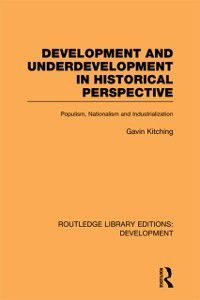 Routledge Library Editions: Development: Development and Underdevelopment in Historical Perspective, Gavin Kitching
