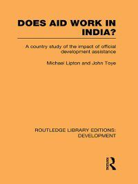 Routledge Library Editions: Development: Does Aid Work in India?, Michael Lipton, John Toye