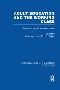 Routledge Library Editions: Education: Adult Education & The Working Class, Kevin Ward, Richard Taylor
