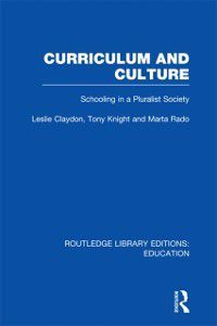 Routledge Library Editions: Education: Curriculum and Culture (RLE: Education)