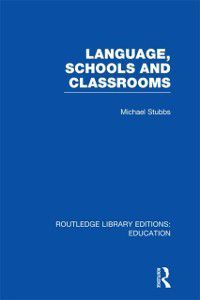 Routledge Library Editions: Education: Language, Schools and Classrooms (RLE Edu L Sociology of Education), Michael Stubbs