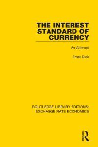 Routledge Library Editions: Exchange Rate Economics: Interest Standard of Currency, Ernst Dick