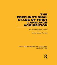 Routledge Library Editions: Linguistics: Prefunctional Stage of First Language Acquistion (RLE Linguistics C: Applied Linguistics)