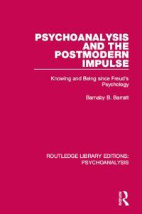 Routledge Library Editions: Psychoanalysis: Psychoanalysis and the Postmodern Impulse, Barnaby B. Barratt
