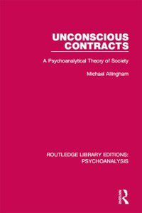Routledge Library Editions: Psychoanalysis: Unconscious Contracts, Michael Allingham