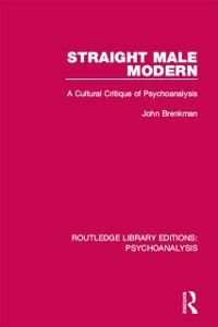 Routledge Library Editions: Psychoanalysis: Straight Male Modern, John Brenkman