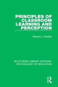 Routledge Library Editions: Psychology of Education: Principles of Classroom Learning and Perception, Richard J. Mueller
