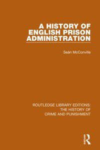 Routledge Library Editions: The History of Crime and Punishment: History of English Prison Administration, Sean McConville