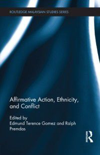 Routledge Malaysian Studies Series: Affirmative Action, Ethnicity and Conflict